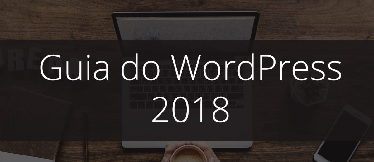 Guia do WordPress: Tutorial Definitivo Para Iniciantes