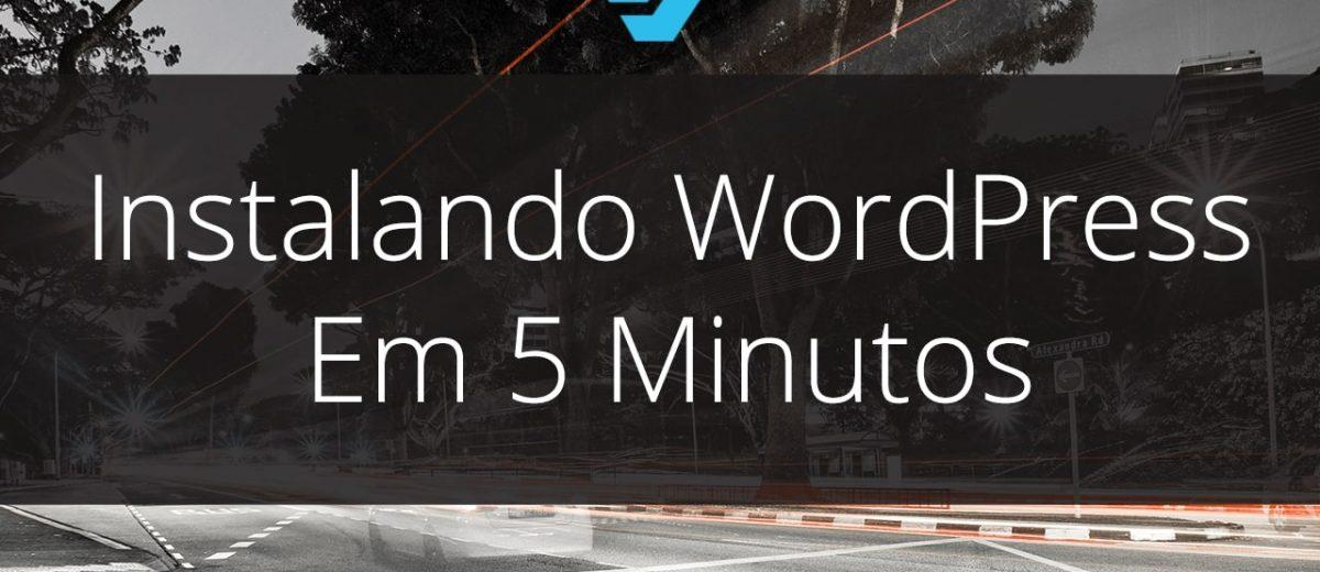Instalando WordPress Em 5 Minutos